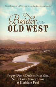 Brides of the Old West - Five Romantic Adventures from the American Frontier ebook by Darlene Franklin,Peggy Darty,Sally Laity,Nancy Lavo,Kathleen Paul