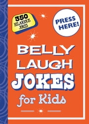 Belly Laugh Jokes for Kids - 350 Hilarious Jokes ebook by Sky Pony Editors,Bethany Straker