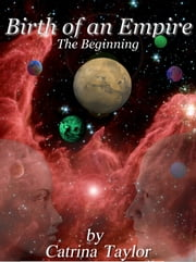 Birth of an Empire 1 - The Beginning ebook by Catrina Taylor