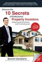 Discover the 10 Secrets of Professional Property Investors - Solving the property investment puzzle for everyday people ebook by Daniel Goodwin