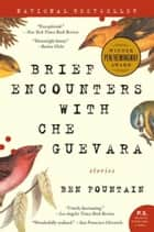 Brief Encounters with Che Guevara - Stories ebook by Ben Fountain