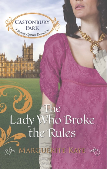 The Lady Who Broke the Rules (Mills & Boon M&B) (Castonbury Park, Book 3) ebook by Marguerite Kaye