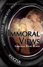 Immoral Views ebook by Kay Jaybee, Lexie Bay, K. D. Grace,...