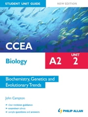 CCEA Biology A2 Student Unit Guide: Unit 2 New Edition Biochemistry, Genetics and Evolutionary Trends ePub ebook by John Campton