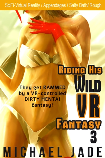 Riding His Wild VR Fantasy 3 ebook by Michael Jade