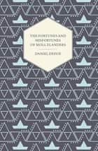 The Fortunes and Misfortunes of Moll Flanders ebook by Daniel Defoe