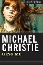 King Me - Short Story ebook by Michael Christie