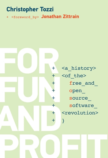 For Fun and Profit - A History of the Free and Open Source Software Revolution ebook by Christopher Tozzi