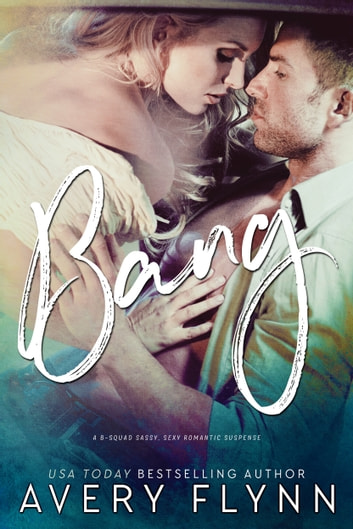 Bang: B-Squad Book Two ebook by Avery Flynn