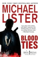 Blood Ties - John Jordan Mysteries, #16 ebook by Michael Lister