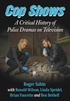 Cop Shows - A Critical History of Police Dramas on Television ebook by Roger Sabin, Ronald Wilson, Linda Speidel