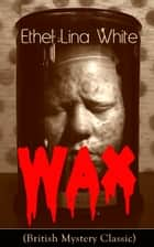 Wax (British Mystery Classic) - Crime Thriller ebook by Ethel Lina White