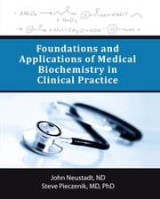 Foundations and Applications of Medical Biochemistry in Clinical Practice ebook by John Neustadt, ND and Steve Pieczenik, MD, PhD