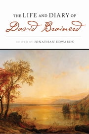 The Life & Diary Of David Brainerd ebook by Jonathan Edwards