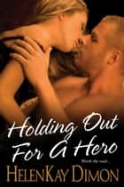 Holding Out For A Hero ebook by