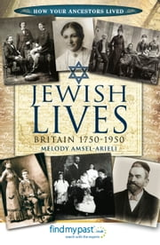 Jewish Lives - Britain 1750-1950 ebook by Melody Amsel-Arieli