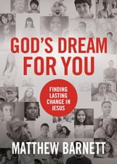 God's Dream for You - Finding Lasting Change in Jesus ebook by Matthew Barnett