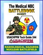 Medical NBC Battlebook: Radiological Hazards and the Nuclear Battlefield - Nuclear Power Plants, Weapon Accidents, Nuclear Detonations, Treatment of Radiation Injuries, Fallout, Radioisotopes ebook by Progressive Management