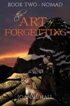 The Art of Forgetting: Nomad ebook by Joanne Hall