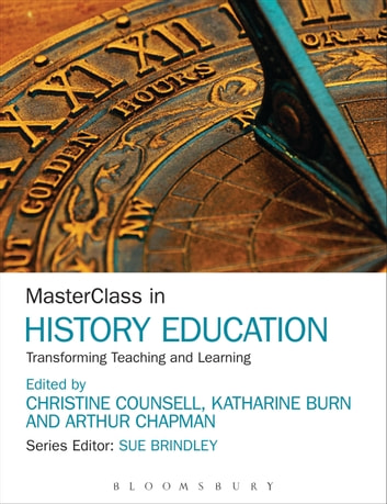MasterClass in History Education - Transforming Teaching and Learning ebook by Sue Brindley