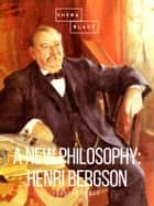 A New Philosophy: Henri Bergson ebook by Edouard Leroy
