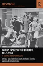 Public Indecency in England 1857-1960 - 'A Serious and Growing Evil' ebook by Kim Stevenson, Candida Harris, Judith Rowbotham,...