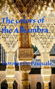 The colors of the Alhambra ebook by Dorotea De Pasquale