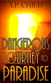 Dangerous Journey to Paradise ebook by A. P. Child