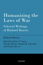 Humanizing the Laws of War - Selected Writings of Richard Baxter ebook by Richard Baxter,Detlev F. Vagts,Theodor Meron,Stephen M. Schwebel,Charles Keever