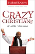 Crazy Christians - A Call to Follow Jesus ebook by Michael B. Curry, Katharine Jefferts Schori
