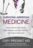 Surviving American Medicine - How to Get the Right Doctor, Right Hospital, and Right Treatment with Today'S Health Care ebook by Fran Drescher, Cary Presant