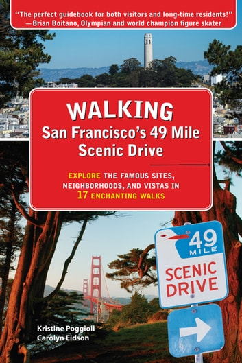 Walking San Francisco's 49 Mile Scenic Drive - Explore the Famous Sites, Neighborhoods, and Vistas in 17 Enchanting Walks ebook by Kristine Poggioli,Carolyn Eidson