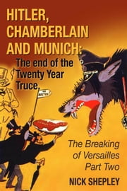 Hitler, Chamberlain and Munich - The End Of The Twenty Year Truce ebook by Nick Shepley