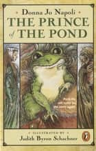 The Prince of the Pond - Otherwise Known as De Fawg Pin ebook by Donna Jo Napoli, Judy Schachner