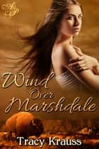 Wind Over Marshdale ebook by Tracy Krauss
