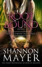 「Rootbound (The Elemental Series, Book 5)」(Shannon Mayer著)
