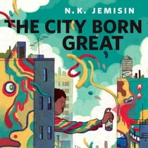 The City Born Great - A Tor.com Original sesli kitap by N. K. Jemisin, Landon Woodson