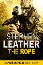 The Rope (A Spider Shepherd Short Story) ebook by Stephen Leather