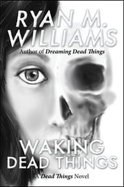 Waking Dead Things ebook by Ryan M. Williams