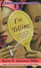 I'm Telling - A Novel ebook by Karen E. Quinones Miller