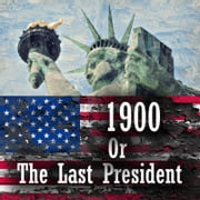 1900 or The Last President audiobook by Ingersoll Lockwood