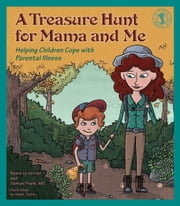 A Treasure Hunt for Mama and Me - Helping Children Cope with Parental Illness ebook by Renee Le Verrier,Samuel Frank,Adam Taylor