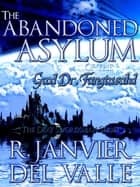 The Abandoned Asylum of the Good Doctor Fangtasahd ebook by R. Janvier del Valle