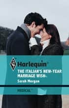 The Italian's New-Year Marriage Wish ebook by Sarah Morgan