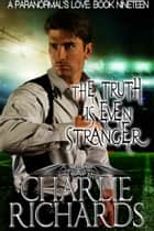The Truth is Even Stranger ebook by Charlie Richards