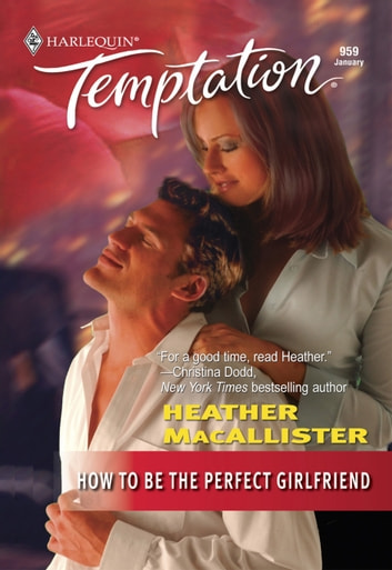 How To Be the Perfect Girlfriend (Mills & Boon Temptation) ebook by Heather MacAllister
