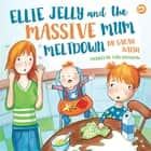 Ellie Jelly and the Massive Mum Meltdown - A Story About When Parents Lose Their Temper and Want to Put Things Right ebook by Sarah Naish, Kath Grimshaw