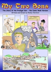My Two Sons: The Story of the Prodigal Son -- the Comic Book Version ebook by Robby's eBook Formtting