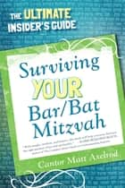 Surviving Your Bar/Bat Mitzvah - The Ultimate Insider's Guide ebook by Cantor Matt Axelrod