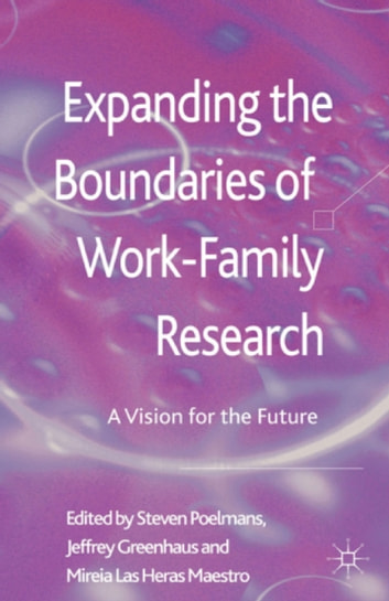 Expanding the Boundaries of Work-Family Research - A Vision for the Future ebook by